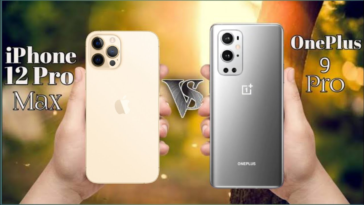 Oneplus 9 Pro & iPHONE 12 PRO MAX, Oneplus 9 Pro Camera iPHONE 12 PRO MAX Camera, Oneplus 9 Pro Camera Vs iPHONE 12 PRO MAX Camera,Oneplus 9 Pro Vs iPHONE 12 PRO MAX Speed, Oneplus 9 Pro Camera,iPHONE 12 PRO MAX Cam